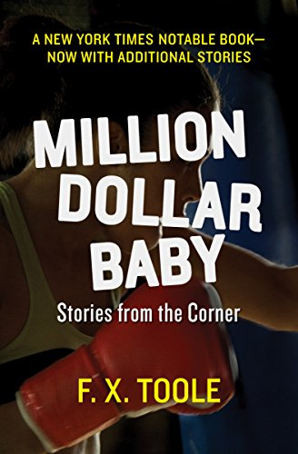 Million Dollar Baby: Stories from the Corner                                                 by F. X. Toole
