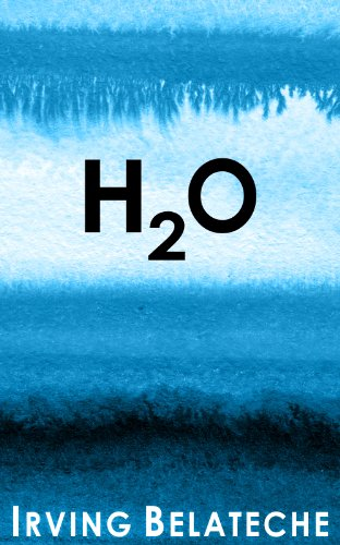 H2O                                                 by Irving Belateche