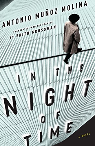 In the Night of Time: A Novel                                                 by Antonio Muñoz Molina
