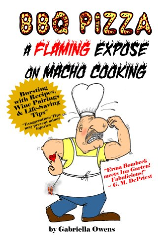 BBQ Pizza: A Flaming Expose on Macho Cooking                                                 by Gabriella Owens