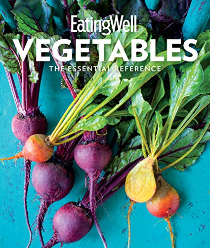 EatingWell Vegetables: The Essential Reference                                                 by The Editors of EatingWell