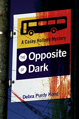 The Opposite of Dark (Casey Holland Mysteries Book 1)                                                 by Debra Purdy Kong