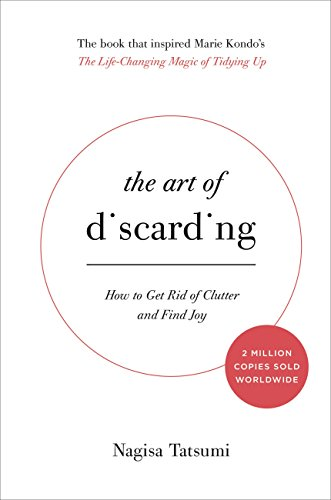 The Art of Discarding: How to Get Rid of Clutter and Find Joy                                                 by Nagisa Tatsumi