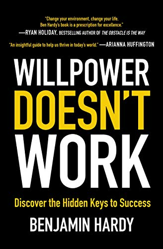 Willpower Doesn't Work: Discover the Hidden Keys to Success                                                 by Benjamin P. Hardy