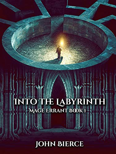 Into the Labyrinth: Mage Errant Book 1                                                 by John Bierce