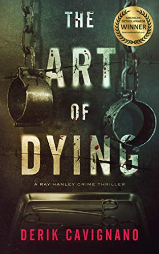 The Art of Dying: A Ray Hanley Crime Thriller                                                 by Derik Cavignano