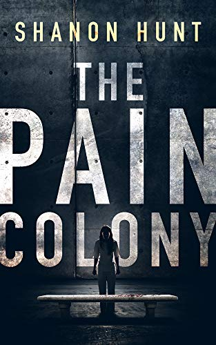 The Pain Colony (The Colony Book 1)                                                 by Shanon Hunt