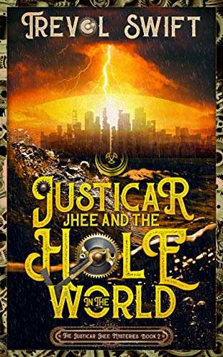 Justicar Jhee and the Hole in the World (The Justicar Jhee Mysteries Book 2)                                                 by Trevol Swift