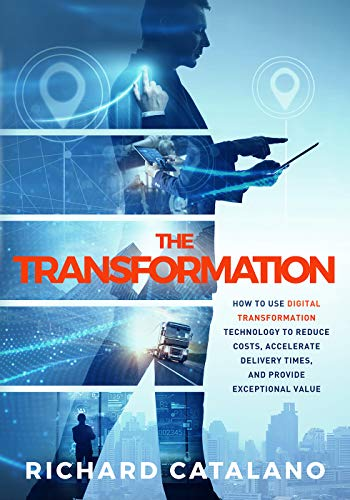 The Transformation: How to Use Digital Transformation Technology to Reduce Costs, Accelerate Delivery Times, and Provide Exceptional Value                                                 by Richard Catalano