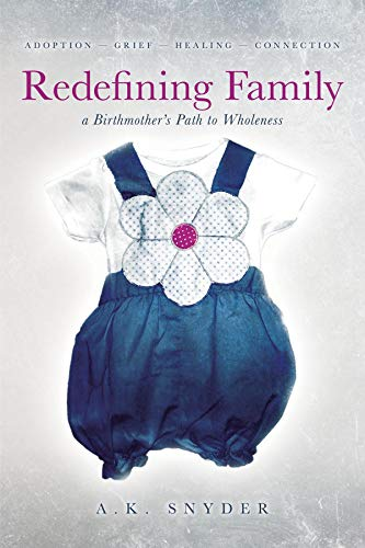 Redefining Family: A Birthmother's Path to Wholeness                                                 by A. K. Snyder