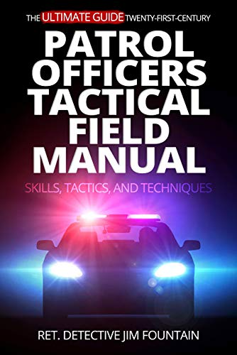 The Ultimate Guide - Twenty-First-Century Patrol Officers Tactical Field Manual : Skills, Tactics, and Techniques                                                 by Ret. Detective Jim  Fountain