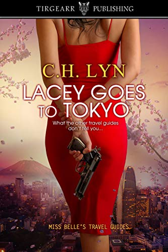 Lacey Goes To Tokyo: Miss Belle's Travel Guides                                                 by C.H. Lyn