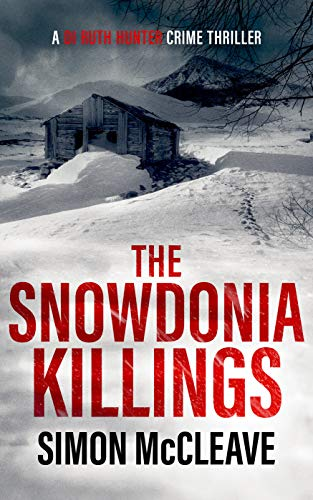 The Snowdonia Killings: A Snowdonia Murder Mystery Book 1 by Simon McCleave