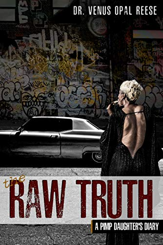 The Raw Truth: A Pimp Daughter's Diary                                                 by Venus Opal Reese