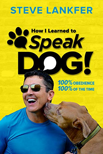 SpeakDog!: 100% Obedience, 100% of the Time                                                 by Steve Lankfer