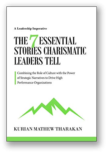 The 7 Essential Stories Charismatic Leaders Tell                                                 by Kurian Tharakan