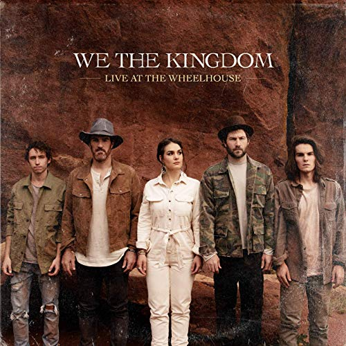 Live At The Wheelhouse by We The Kingdom