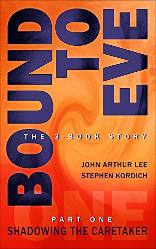 Bound to Eve, Part One: Shadowing the Caretaker             by John Arthur Lee
