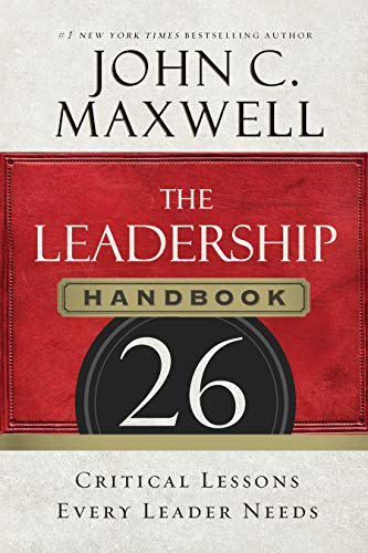 The Leadership Handbook: 26 Critical Lessons Every Leader Needs                                                 by John C. Maxwell