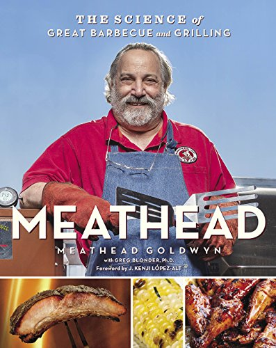 Meathead: The Science of Great Barbecue and Grilling by Meathead Goldwyn