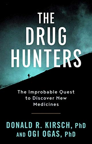 The Drug Hunters: The Improbable Quest to Discover New Medicines by Ogi Ogas