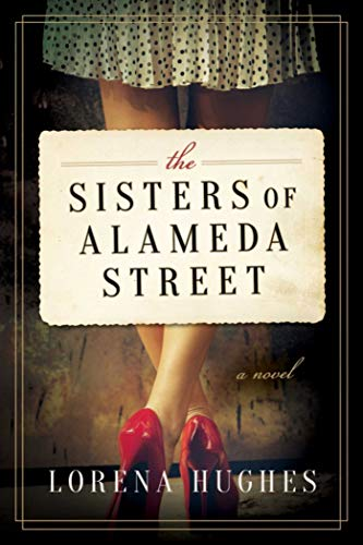 The Sisters of Alameda Street: A Novel by Lorena Hughes