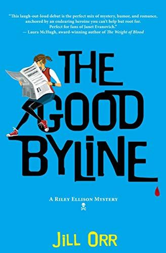The Good Byline (The Riley Ellison Mysteries Book 1)             by Jill Orr