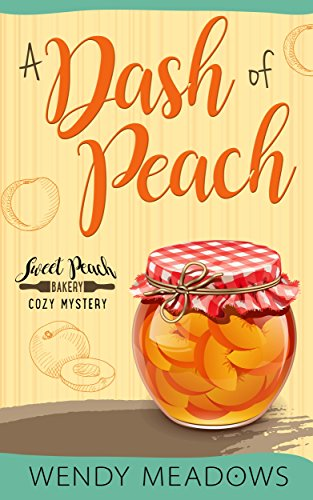 A Dash of Peach (Sweet Peach Bakery Book 1)             by Wendy Meadows