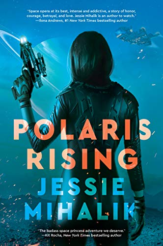 Polaris Rising: A Novel (The Consortium Rebellion Book 1)             by Jessie Mihalik