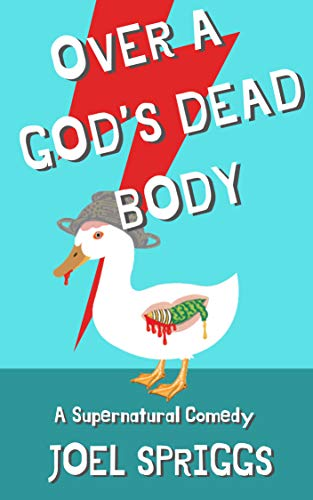 Over a God's Dead Body: A Supernatural Comedy (Wrong Gods Book 1)             by Joel Spriggs