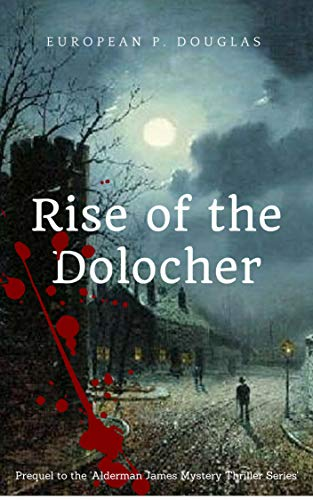 Rise of the Dolocher                                                 by European P. Douglas