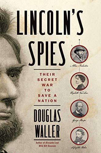 Lincoln's Spies: Their Secret War to Save a Nation                                                 by Douglas Waller