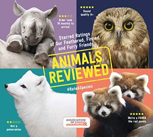 Animals Reviewed: Starred Ratings of Our Feathered, Finned, and Furry Friends                                                 by Association of Zoos and Aquariums