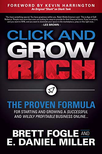 Click and Grow Rich: The Proven Formula for Starting and Growing a Successful and Wildly Profitable Business Online             by Brett Fogle & E. Daniel Miller