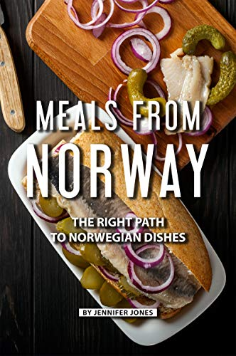 Meals from Norway: The Right Path to Norwegian Dishes             by Jennifer Jones
