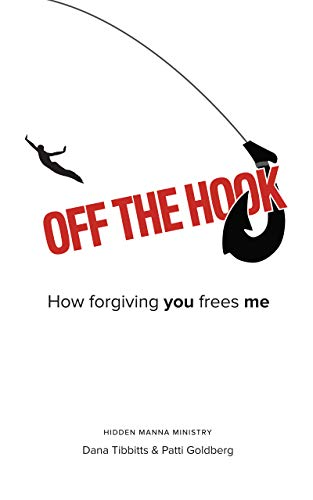 Off the Hook: How Forgiving You Frees Me             by Dana Tibbitts