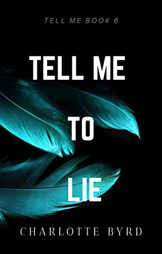 Tell me to Lie                                                 by Charlotte Byrd