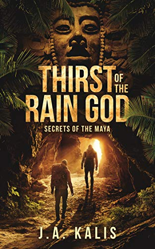 Thirst Of The Rain God: Secrets of the Maya                                                 by J.A. Kalis