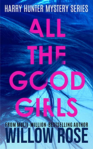ALL THE GOOD GIRLS (Harry Hunter Mystery Book 1) by Willow Rose