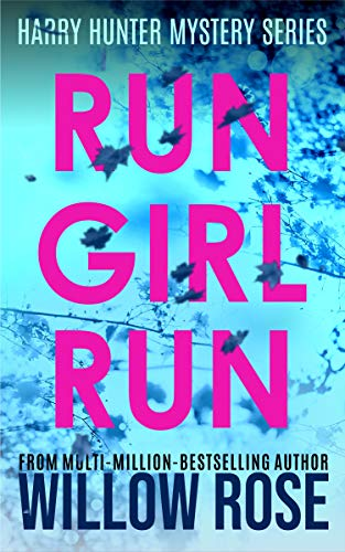 RUN GIRL RUN (Harry Hunter Mystery Book 2) by Willow Rose