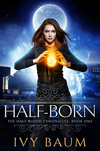 Half-Born (Half-Blood Chronicles #1) by Ivy Baum