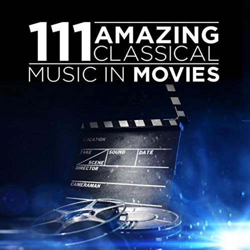 111 Amazing Classical: Music in Movies by Various Artists