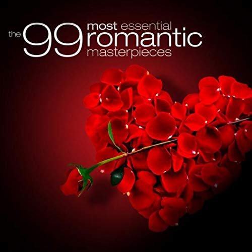 The 99 Most Essential Romantic Masterpieces by Various Artists