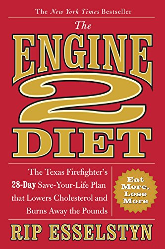 The Engine 2 Diet: The Texas Firefighter's 28-Day Save-Your-Life Plan that Lowers Cholesterol and Burns Away the Pounds             by Rip Esselstyn