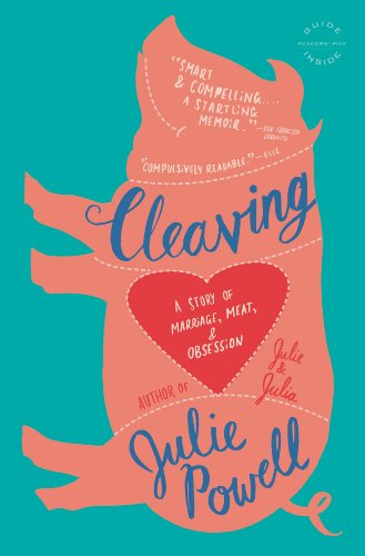 Cleaving: A Story of Marriage, Meat, and Obsession             by Julie Powell