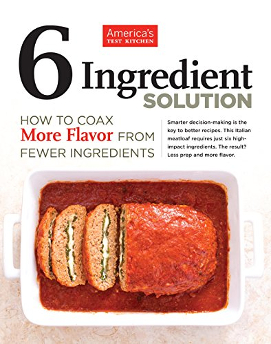6 Ingredient Solution: How to Coax More Flavor from Fewer Ingredients by America's Test Kitchen