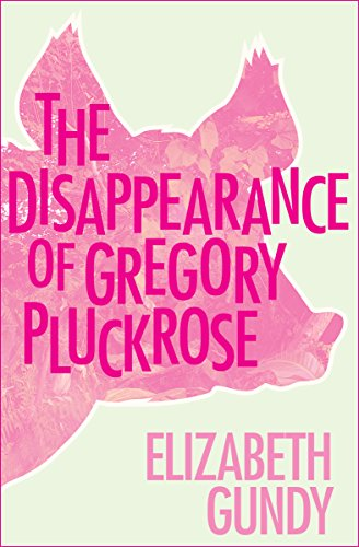 The Disappearance of Gregory Pluckrose by Elizabeth Gundy