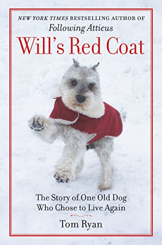 Will's Red Coat: The Story of One Old Dog Who Chose to Live Again             by Tom Ryan