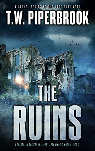 The Ruins: A Dystopian Society in a Post-Apocalyptic World by T.W. Piperbrook