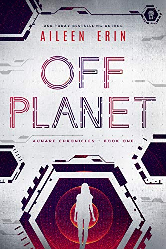 Off Planet (Aunare Chronicles Book 1)             by Aileen Erin